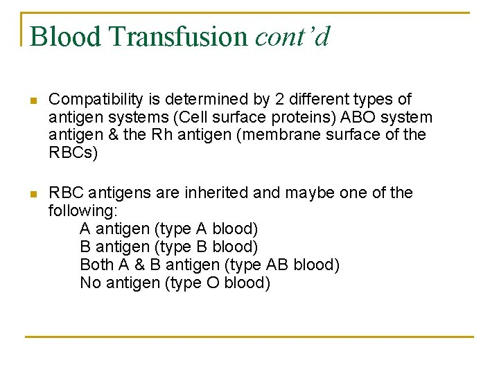 Blood Transfusion cont'd n Compatibility is determined by 2 different types of antigen systems
