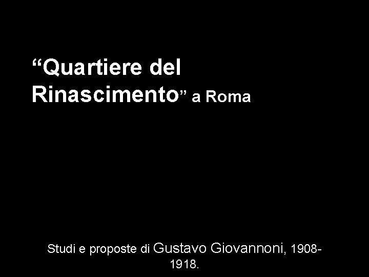 """""""Quartiere del Rinascimento"""" a Roma Studi e proposte di Gustavo Giovannoni, 19081918."""