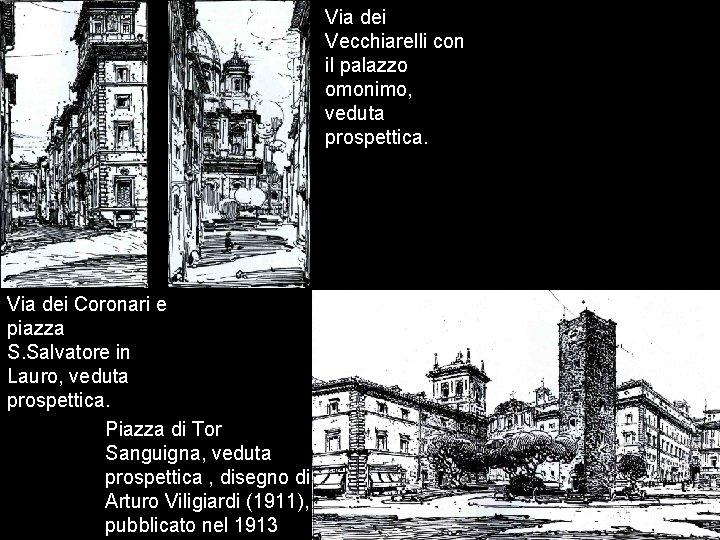 Via dei Vecchiarelli con il palazzo omonimo, veduta prospettica. Via dei Coronari e piazza