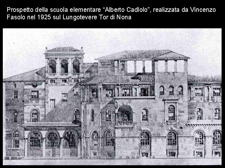 """Prospetto della scuola elementare """"Alberto Cadlolo"""", realizzata da Vincenzo Fasolo nel 1925 sul Lungotevere"""
