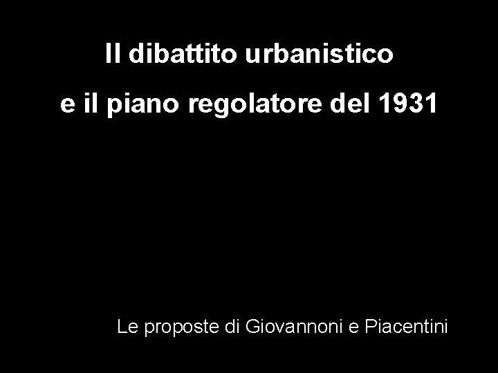 Il dibattito urbanistico e il piano regolatore del 1931 Le proposte di Giovannoni e