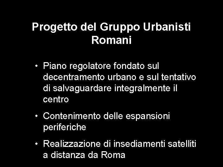 Progetto del Gruppo Urbanisti Romani • Piano regolatore fondato sul decentramento urbano e sul