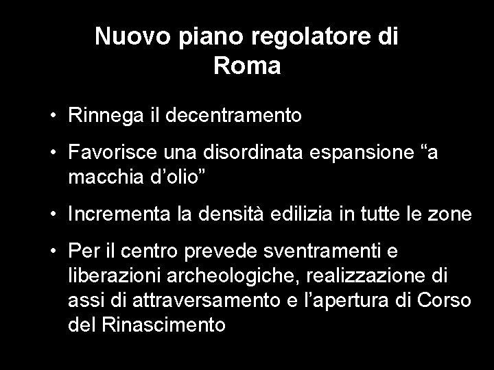 Nuovo piano regolatore di Roma • Rinnega il decentramento • Favorisce una disordinata espansione