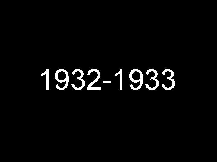 1932 -1933
