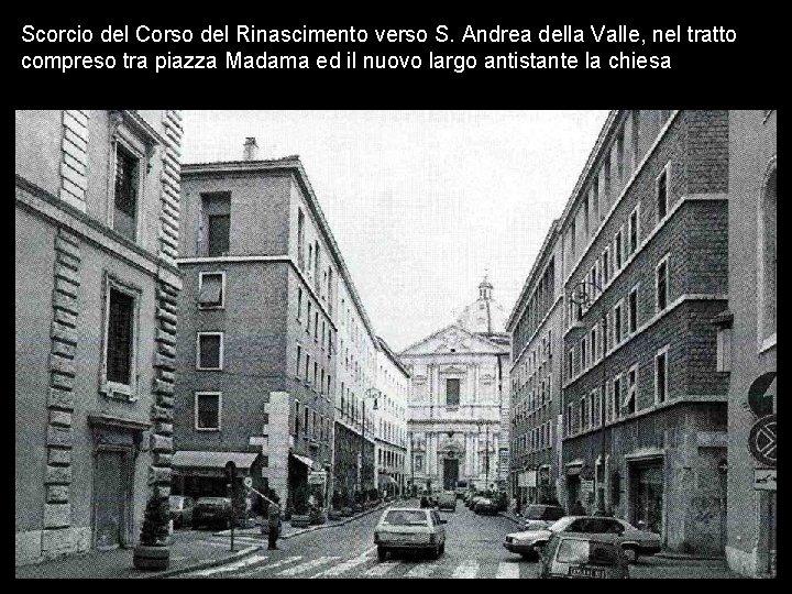 Scorcio del Corso del Rinascimento verso S. Andrea della Valle, nel tratto compreso tra