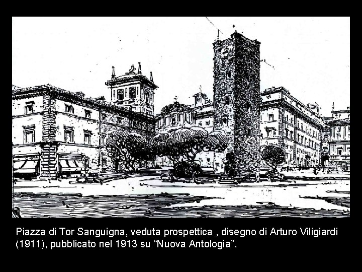 Piazza di Tor Sanguigna, veduta prospettica , disegno di Arturo Viligiardi (1911), pubblicato nel