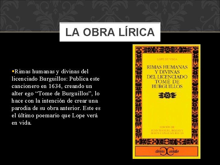 LA OBRA LÍRICA §Rimas humanas y divinas del licenciado Burguillos: Publica este cancionero en