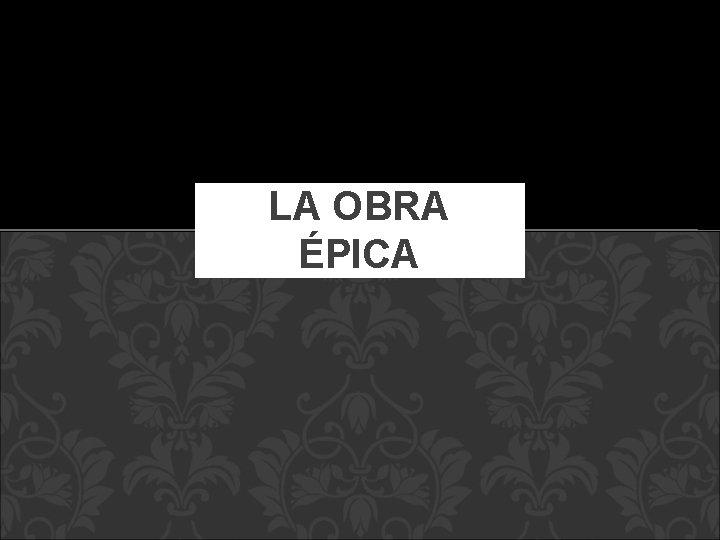 LA OBRA ÉPICA