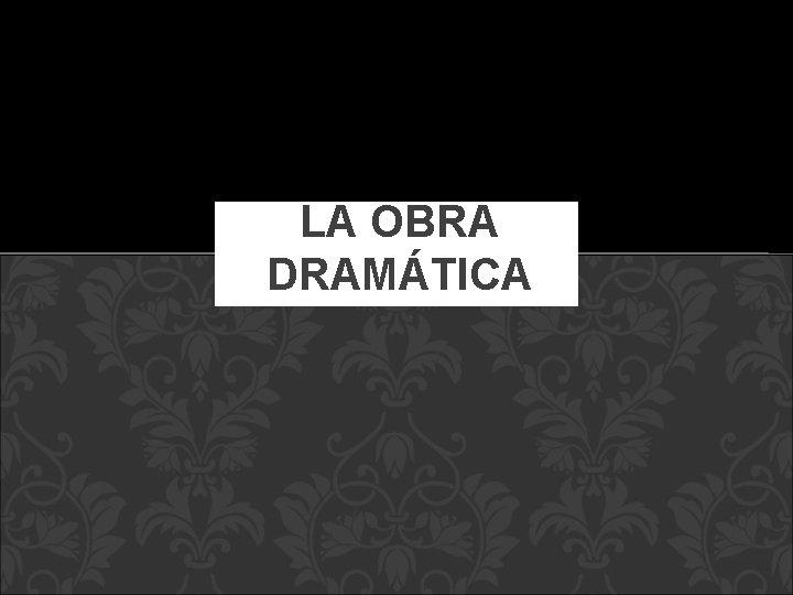 LA OBRA DRAMÁTICA