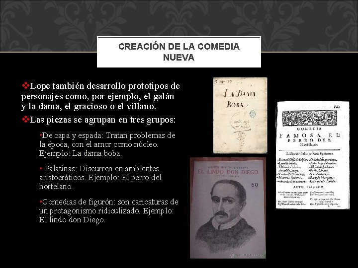 CREACIÓN DE LA COMEDIA NUEVA v. Lope también desarrollo prototipos de personajes como, por