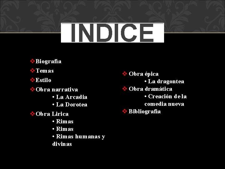 ÍNDICE v. Biografía v. Temas v. Estilo v. Obra narrativa • La Arcadia •
