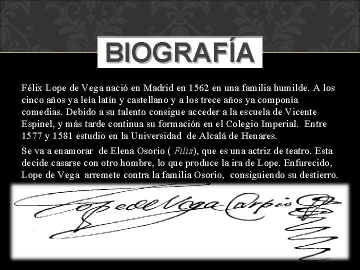 BIOGRAFÍA Félix Lope de Vega nació en Madrid en 1562 en una familia humilde.