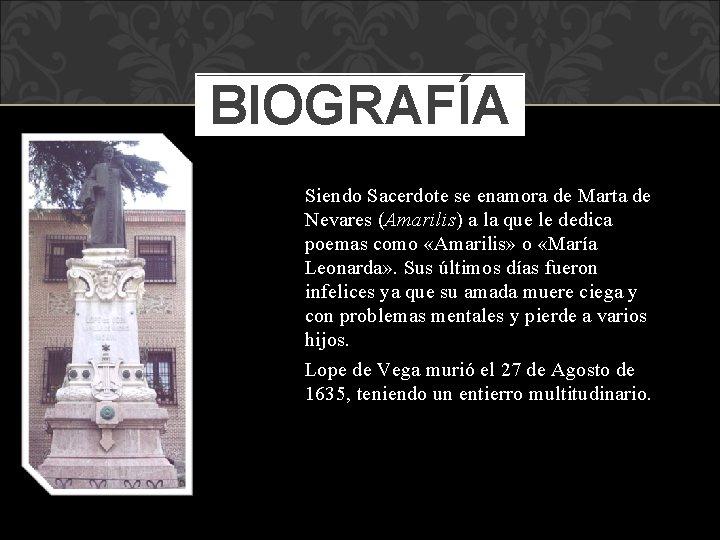 BIOGRAFÍA Siendo Sacerdote se enamora de Marta de Nevares (Amarilis) a la que le