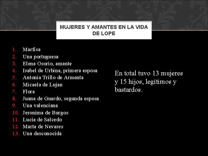 MUJERES Y AMANTES EN LA VIDA DE LOPE 1. 2. 3. 4. 5. 6.