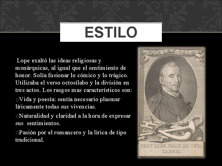 ESTILO Lope exaltó las ideas religiosas y monárquicas, al igual que el sentimiento de