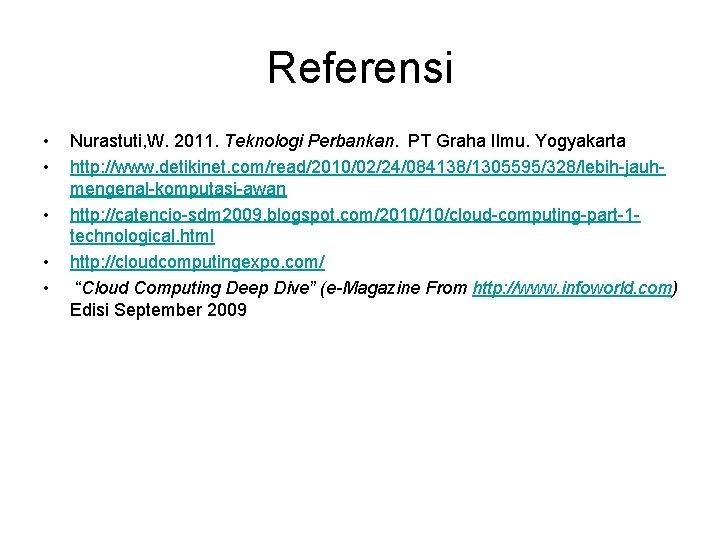 Referensi • • • Nurastuti, W. 2011. Teknologi Perbankan. PT Graha Ilmu. Yogyakarta http: