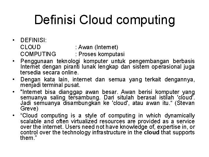 Definisi Cloud computing • DEFINISI: CLOUD : Awan (Internet) COMPUTING : Proses komputasi •