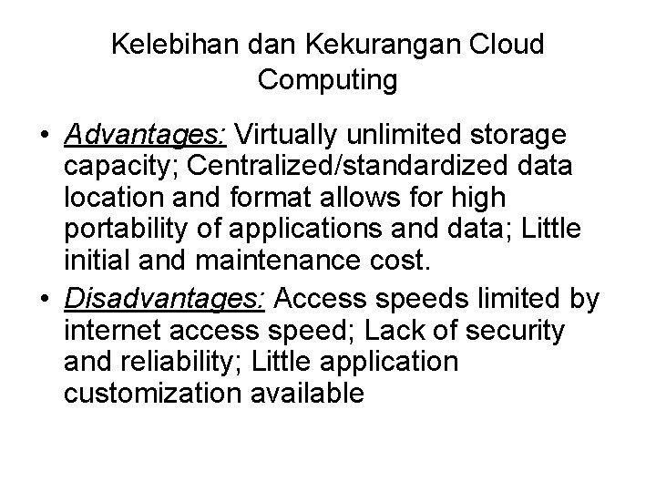 Kelebihan dan Kekurangan Cloud Computing • Advantages: Virtually unlimited storage capacity; Centralized/standardized data location