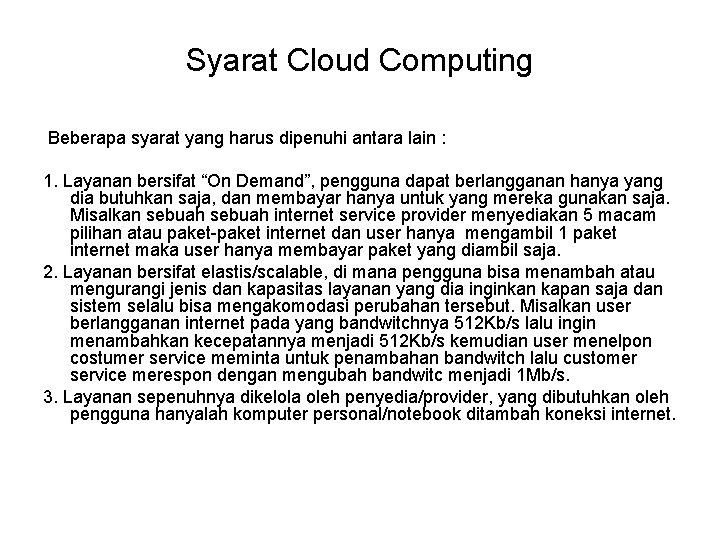 Syarat Cloud Computing Beberapa syarat yang harus dipenuhi antara lain : 1. Layanan bersifat