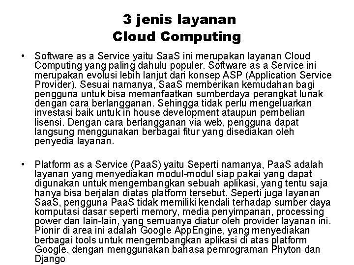 3 jenis layanan Cloud Computing • Software as a Service yaitu Saa. S