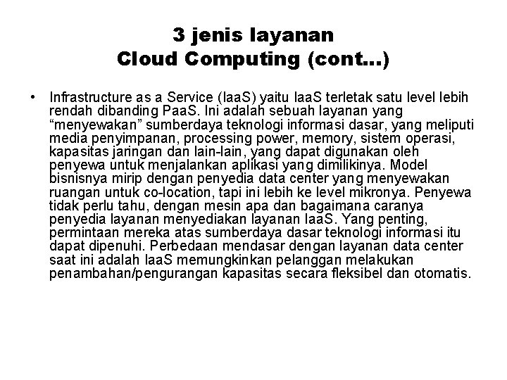 3 jenis layanan Cloud Computing (cont…) • Infrastructure as a Service (Iaa. S) yaitu
