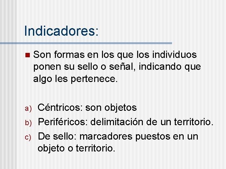 Indicadores: n a) b) c) Son formas en los que los individuos ponen su