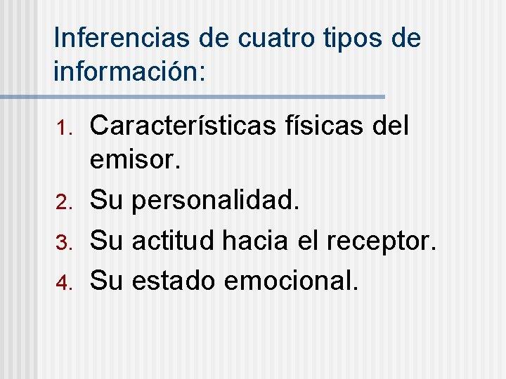 Inferencias de cuatro tipos de información: 1. 2. 3. 4. Características físicas del emisor.