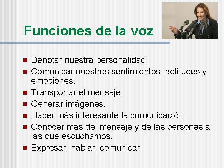 Funciones de la voz n n n n Denotar nuestra personalidad. Comunicar nuestros sentimientos,