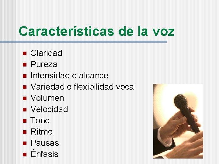 Características de la voz n n n n n Claridad Pureza Intensidad o alcance