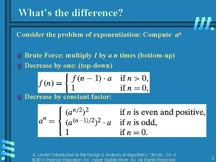 What's the difference? Consider the problem of exponentiation: Compute an b Brute Force: multiply