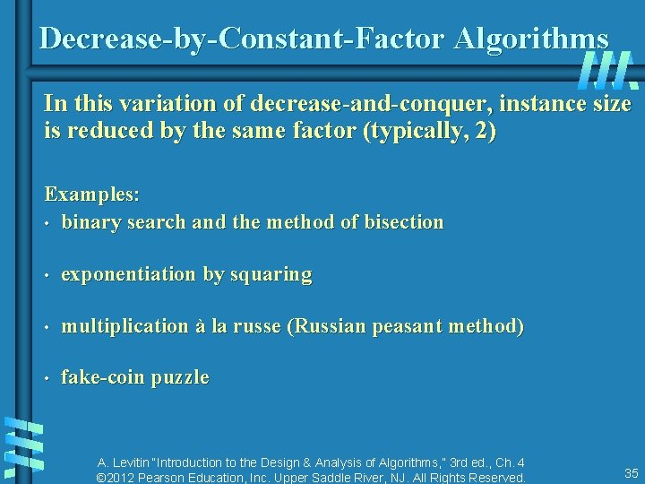 Decrease-by-Constant-Factor Algorithms In this variation of decrease-and-conquer, instance size is reduced by the same