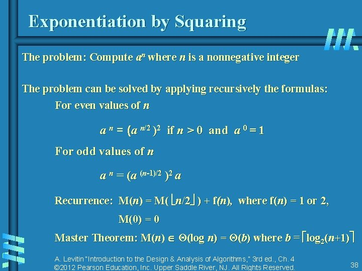 Exponentiation by Squaring The problem: Compute an where n is a nonnegative integer The