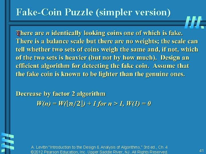 """Fake-Coin Puzzle (simpler version) b A. Levitin """"Introduction to the Design & Analysis of"""