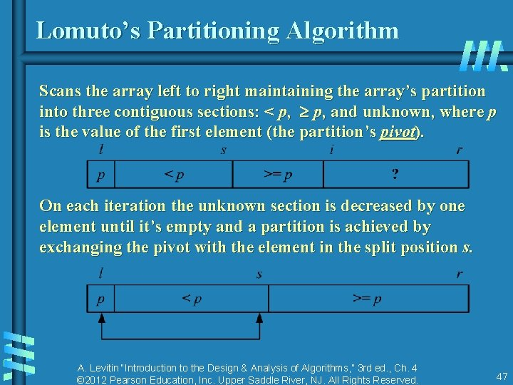Lomuto's Partitioning Algorithm Scans the array left to right maintaining the array's partition into