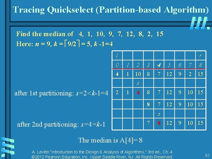 Tracing Quickselect (Partition-based Algorithm) Find the median of 4, 10, 9, 7, 12, 8,
