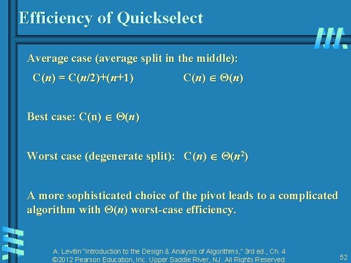 Efficiency of Quickselect Average case (average split in the middle): C(n) = C(n/2)+(n+1) C(n)