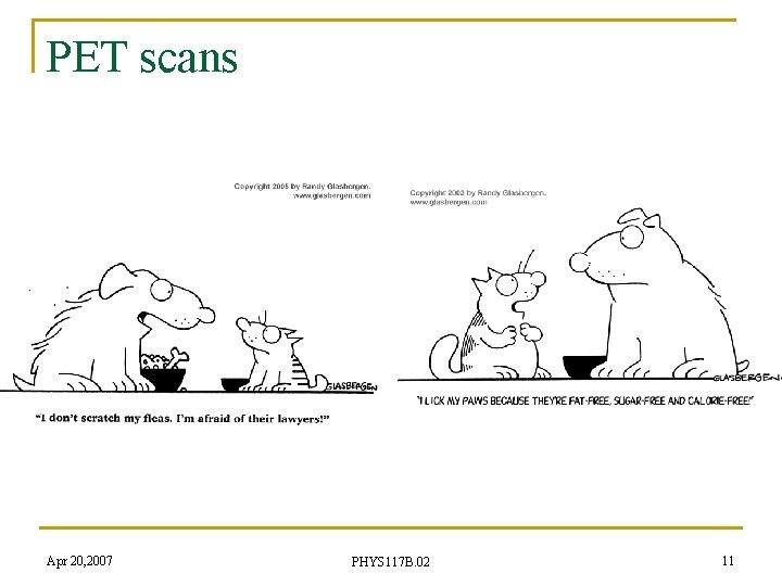 PET scans Apr 20, 2007 PHYS 117 B. 02 11
