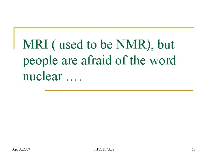MRI ( used to be NMR), but people are afraid of the word nuclear