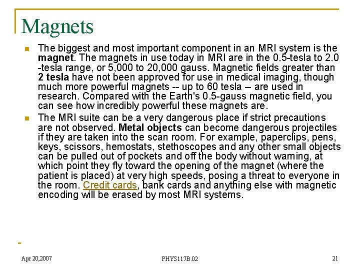 Magnets n n The biggest and most important component in an MRI system is