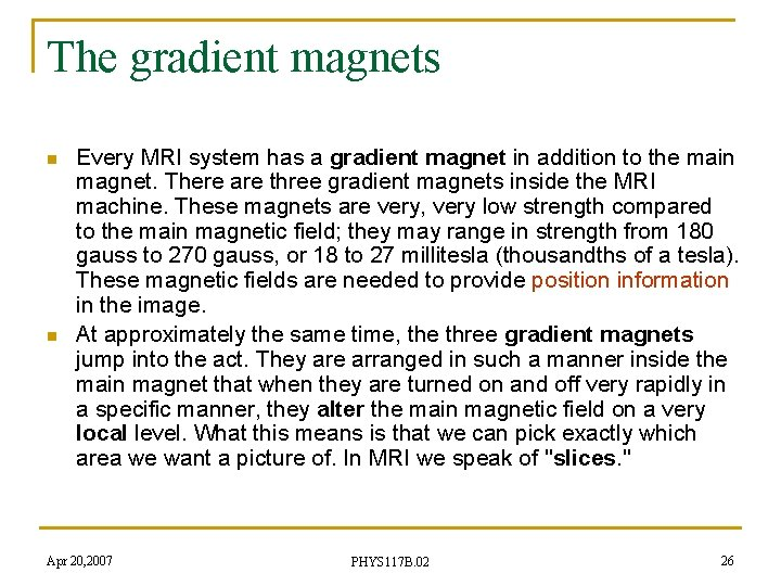 The gradient magnets n n Every MRI system has a gradient magnet in addition