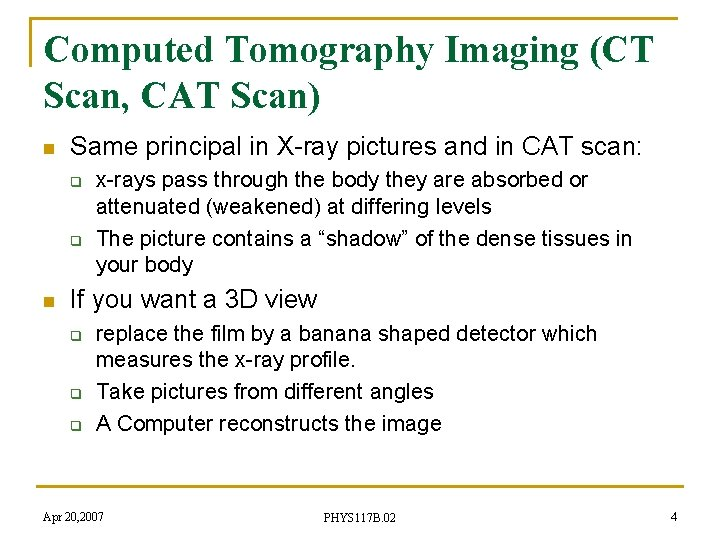 Computed Tomography Imaging (CT Scan, CAT Scan) n Same principal in X-ray pictures and