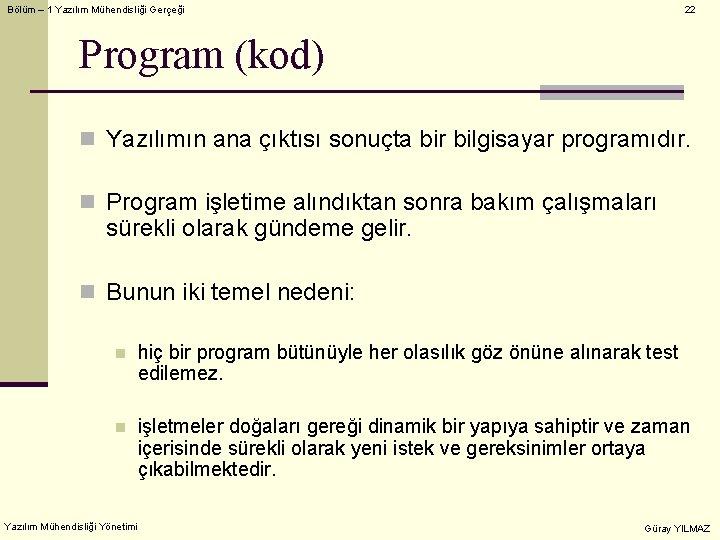 Bölüm – 1 Yazılım Mühendisliği Gerçeği 22 Program (kod) n Yazılımın ana çıktısı sonuçta