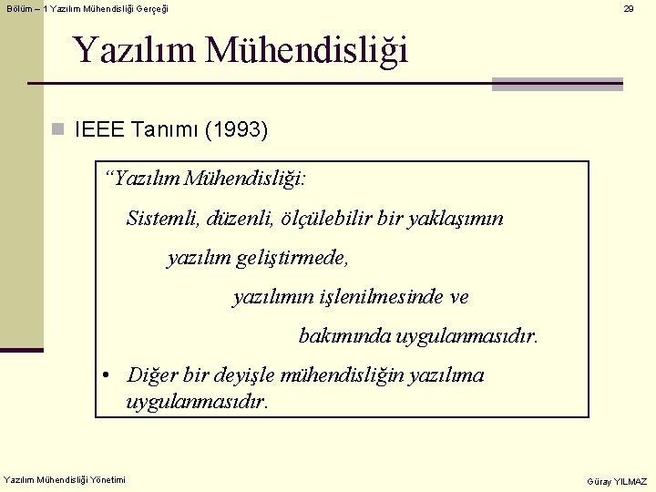 """Bölüm – 1 Yazılım Mühendisliği Gerçeği 29 Yazılım Mühendisliği n IEEE Tanımı (1993) """"Yazılım"""