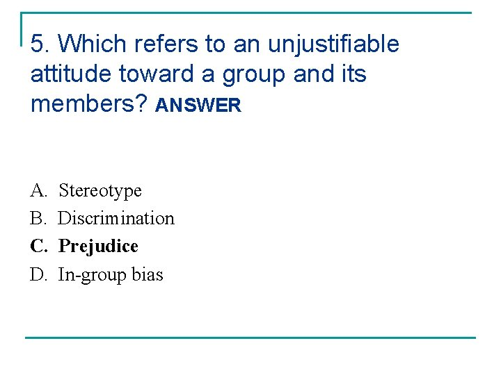 5. Which refers to an unjustifiable attitude toward a group and its members? ANSWER