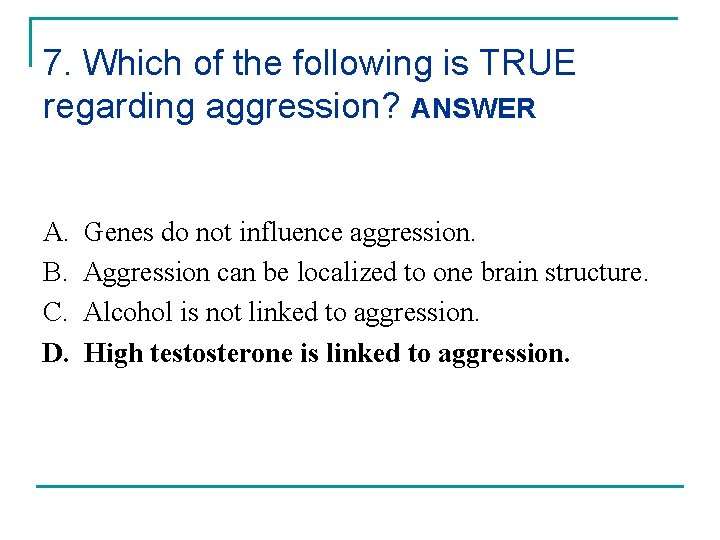 7. Which of the following is TRUE regarding aggression? ANSWER A. B. C. D.