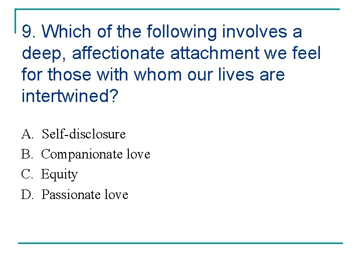9. Which of the following involves a deep, affectionate attachment we feel for those