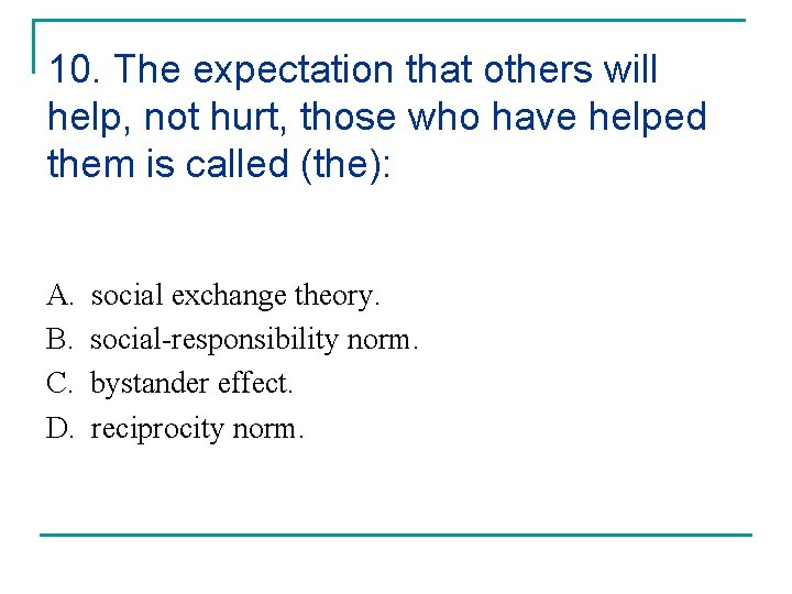 10. The expectation that others will help, not hurt, those who have helped them