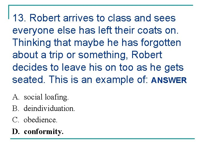 13. Robert arrives to class and sees everyone else has left their coats on.
