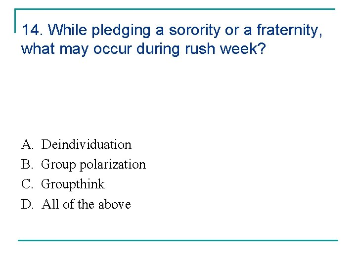 14. While pledging a sorority or a fraternity, what may occur during rush week?