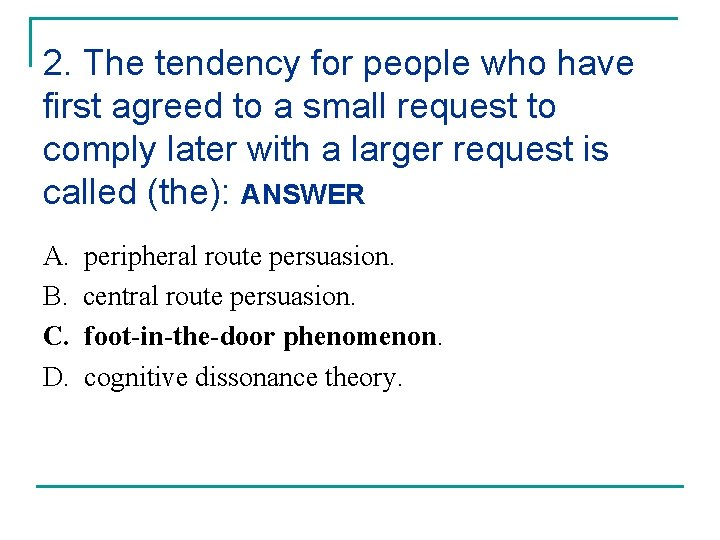 2. The tendency for people who have first agreed to a small request to